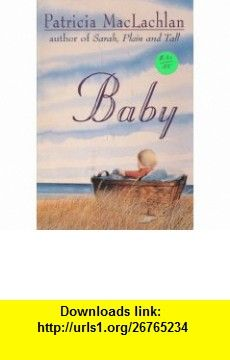 BABY (9780440910640) Patricia MacLachlan , ISBN-10: 0440910641  , ISBN-13: 978-0440910640 ,  , tutorials , pdf , ebook , torrent , downloads , rapidshare , filesonic , hotfile , megaupload , fileserve