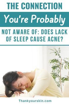 Do you know how Lack of Sleep Cause Acne, as well as how to resolve this issue? Click here to explore.
