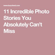 11 Incredible Photo Stories You Absolutely Can't Miss