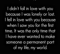Yes!!! This is the reason why one should fall in love! So many people fall in love with THINGS instead of the person