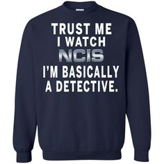NCIS Detective T-shirts I Watch NCIS I'm Basically A Detective Hoodies Sweatshirts