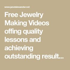 Free Jewelry Making Videos offing quality lessons and achieving outstanding results - Jewelry Designer and Instructor Janet Alexander