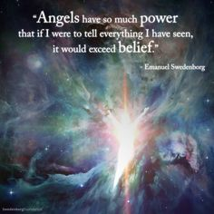 """""""Angels have so much power that if I were to tell everything I have seen it would exceed belief."""" —Emanuel Swedenborg"""