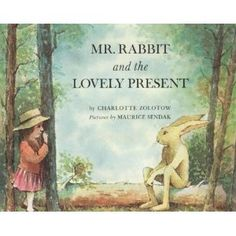 Mr.Rabbit and the Lovely Present  - Charlotte Zolotov and Maurice Sendak One of my favorites!