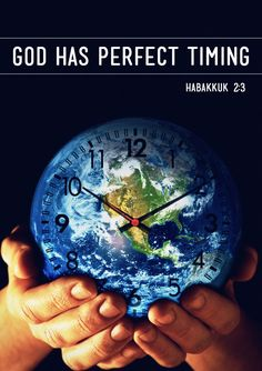 God has perfect timing. -Habakkuk 2:3