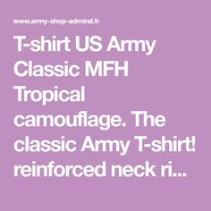 T-shirt US Army Classic MFH Tropical camouflage. The classic Army T-shirt! reinforced neck ring Army Shop.