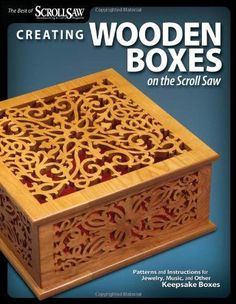 Creating Wooden Boxes on the Scroll Saw: Patterns and Instructions for Jewelry Music and Other Keepsake Boxes (The Best of Scroll Saw Woodworking & Cra)