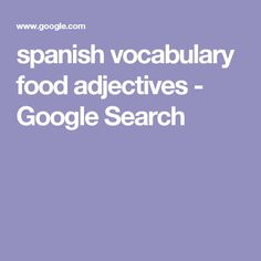 spanish vocabulary food adjectives - Google Search