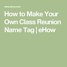 How to Make Your Own Class Reunion Name Tag | eHow