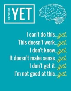 The power of YET. Just add it to any negative self self talk, and start giving yourself the time & opportunity to build the skills you need. Changing negative self talk into positive self talk.