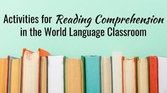 Activities for Reading Comprehension in the World Language Classroom