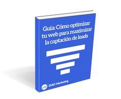 La Guía para optimizar tu web y maximizar la captación de leads online.