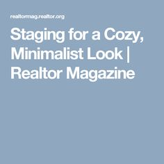 Staging for a Cozy, Minimalist Look | Realtor Magazine #HomeStagingAdvice