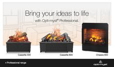 Whether in a Chassis or a Cassette, you can enjoy the realness of a fire and none of its hassles - our Optimyst electric fires are zero clearance and safe to touch. Bring your ideas to life with Opti-myst Professional.