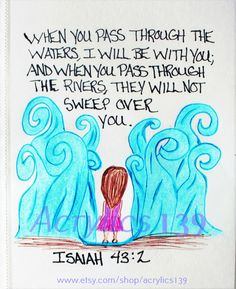 """""""When you pass through waters, I will be with you, and when you pass through the rivers they will not sweep over you."""" Isaiah 43:2 (Scripture doodle of encouragement)"""