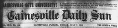 The Gainesville Daily Sun was enthusiastic when they got word the Gainesville had been selected to be the home of the University of Florida and the Gator Nation. Published July 7, 1905.