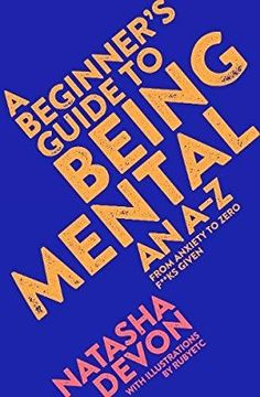 A Beginner's Guide to Being Mental: An A-Z: Amazon.co.uk: Natasha Devon: 9781509882229: Books