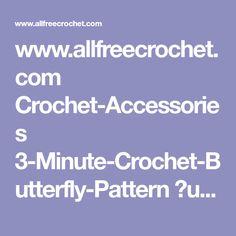 www.allfreecrochet.com Crochet-Accessories 3-Minute-Crochet-Butterfly-Pattern ?utm_content=buffer2f7ee&utm_medium=social&utm_source=pinterest.com&utm_campaign=buffer