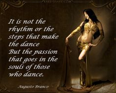 """""""It is not the rhythm or the steps that make the dance, but the passion that goes into the souls of those who dance."""" - Augusto Branco"""