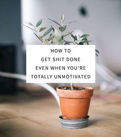 How to Get Shit Done Even When You're Totally Unmotivated