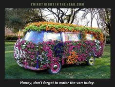 The Flower Mobile!  This takes gardening to a new level!!! HaHa.