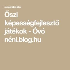 Őszi képességfejlesztő játékok - Óvó néni.blog.hu Infancy, Special Needs, Children, Kids, Diy And Crafts, Kindergarten, Homeschool, Parenting, Teaching