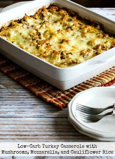 You can also use chicken to make this Turkey Casserole with Mushrooms, Mozzarella, and Cauliflower Rice