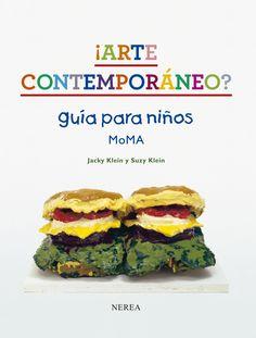 ¡Arte contemporáneo? : guía para niños MoMA / Jacky Klein y Suzy Klein Suzy, Moma, 7 Arts, Art History Lessons, Art Walk, Elementary Art, Salmon Burgers, Art School, Lovers Art