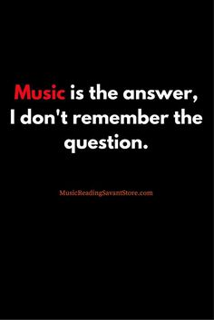 Music is the answer, I don't remember the question. #musicislife #musicmonday #motivation