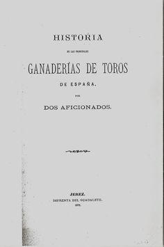 bibliofilos taurinos | Historia de las principales ganaderías de toros de España , escrito ...