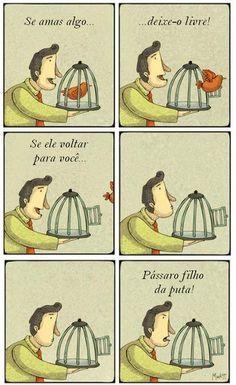 Se amas algo ou alguém... deixe-o livre.!... Se ele voltar para você... tudo bem... ame-o .!... Se ele escolher não voltar, deixe-o voar.!...