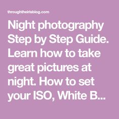 Night photography Step by Step Guide. Learn how to take great pictures at night. How to set your ISO, White Balance and shutter speed for amazing Night Photography results. Include 7 Ideas to get you inspired for your practise. #nightphotography