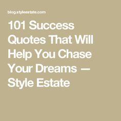 101 Success Quotes That Will Help You Chase Your Dreams — Style Estate
