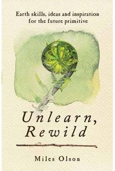 Unlearn, Rewild - Earth Skills, Ideas and Inspiration for the Future Primitive ebook by Miles Olson Reading Lists, Book Lists, Edible Insects, Mother Earth News, Reading Material, Back To Nature, Book Nooks, Book Lovers, Just In Case