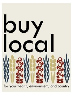 Do you buy local? Buying local helps maintain your community, protect the environment and it's easy among other things.