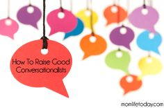 How to Raise Good Conversationalists. Great advice for kids and adults.