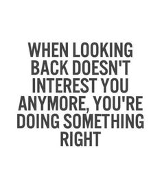 Looking Back Doesn't Interest You Anymore Inspirational Quotes