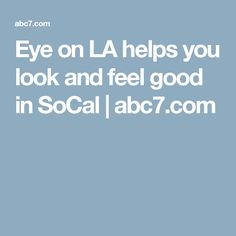 Eye on LA helps you look and feel good in SoCal | abc7.com