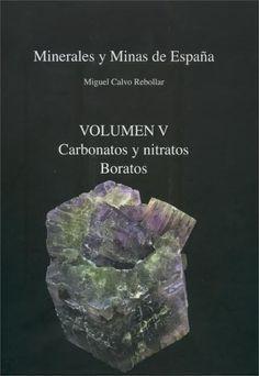 #nabibgeo Minerales y minas de España / Miguel Calvo Rebollar. Álava : Museo de Ciencias Naturales de Álava, 2003-<2012>. Vol. 5. Carbonatos y nitratos. Boratos [DATA: 31/01/2013]