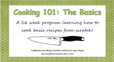 Cooking 101 -  A 16 week program learning how to cook basic recipes from scratch! Cooking 101: The Basics is a 16 week class on Wednesdays.  I will post a new recipe with tips on getting great results along with pictures.  Take as long as you need, but once you make the recipe (or a similar version) come back and add your link to the post to share with everyone.  No blog…no worries…add your pictures to the Facebook group, we'd all love to see them!
