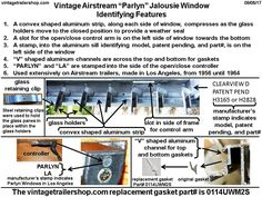 1955 to 1964 Airstream. Parlyn Jalousie windows were used extensively on vintage Aistream trailers from about 1965 to 1964. The chart presents the identifying features of this vintage window.