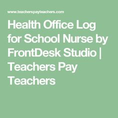 Health Office Log for School Nurse by FrontDesk Studio | Teachers Pay Teachers