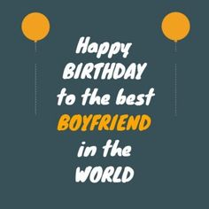 Best In the World grey, yellow, mustard and white design to the best with floating balloons on either side of the text Happy Birthday Boyfriend, Floating Balloons, Best Boyfriend, Grey Yellow, Mustard, Texts, Good Things, Design, Gray Yellow