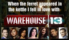 Warehouse 13>>> must admit, I started from random episodes in the 1st, and second, season... Also, no love for Mrs Frederic???