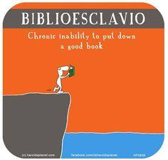 """BIBLIOESCLAVIO"" Inability to put down a good book! Who's guilty? (͠≖ ͜ʖ͠≖)(≖‿‿≖) (≖‿‿≖)"