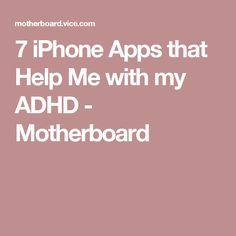 7 iPhone Apps that Help Me with my ADHD - Motherboard