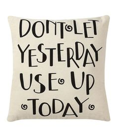 Take a look at this White & Black 'Don't Let Yesterday' Throw Pillow by Collins on #zulily today!