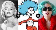 Marilyn + Thing 1 = Lady Gaga :)