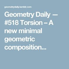 Geometry Daily — #518 Torsion – A new minimal geometric composition...