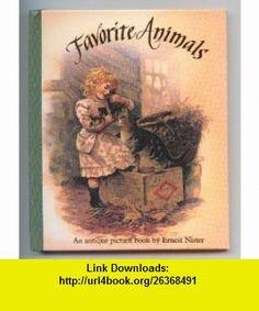 Favorite  Animals (9780399217289) Ernest Nister, Keith Moseley , ISBN-10: 0399217282  , ISBN-13: 978-0399217289 ,  , tutorials , pdf , ebook , torrent , downloads , rapidshare , filesonic , hotfile , megaupload , fileserve